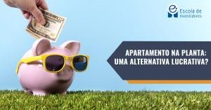 apartamento na planta, Apartamento na planta: uma alternativa lucrativa?